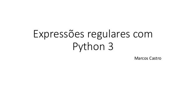 Expressões regulares com Python 3 Marcos Castro