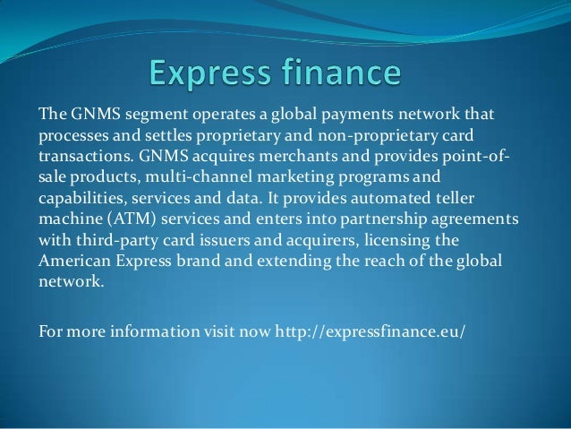 The GNMS segment operates a global payments network that processes and settles proprietary and non-proprietary card transa...