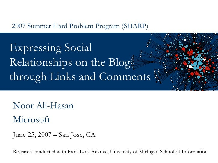 Expressing Social Relationships on the Blog through Links and Comments  June 25, 2007 – San Jose, CA 2007 Summer Hard Prob...