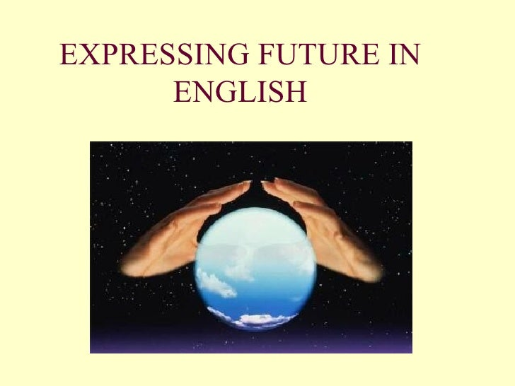 EXPRESSING FUTURE IN ENGLISH