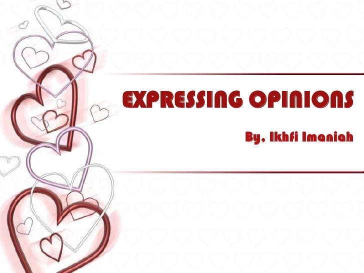 EXPRESSING OPINIONS<br />By, Ikhfi Imaniah<br />