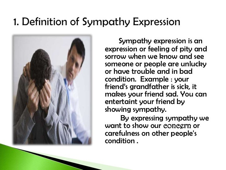 how are we made to sympathise We are often hesitant to express our sympathy because of our fear of sounding   call attention to a person's contributions and things that made them happy.