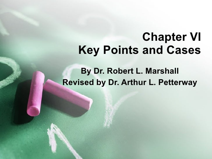 Chapter VI Key Points and Cases By Dr. Robert L. Marshall Revised by Dr. Arthur L. Petterway