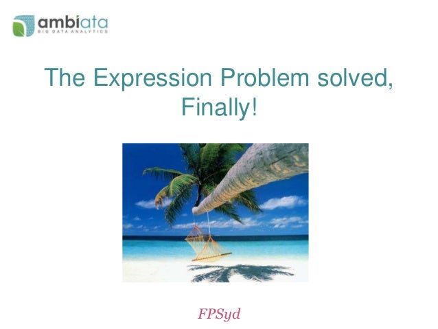 The Expression Problem solved,  Finally!  FPSyd