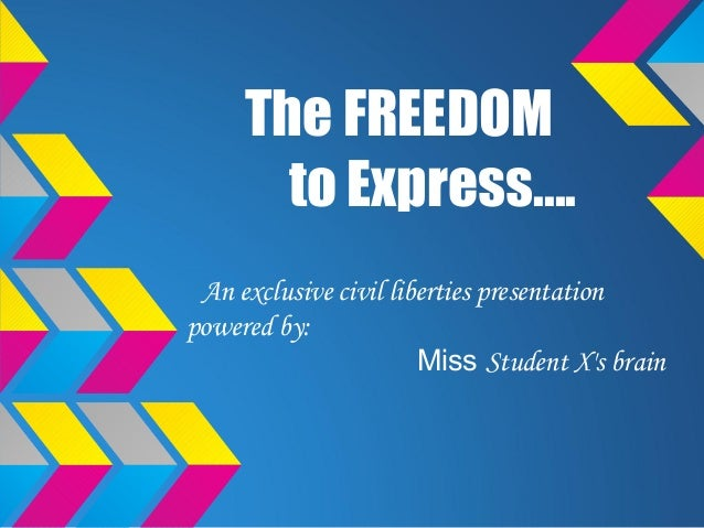 The FREEDOM       to Express.... An exclusive civil liberties presentationpowered by:                       Miss Student X...