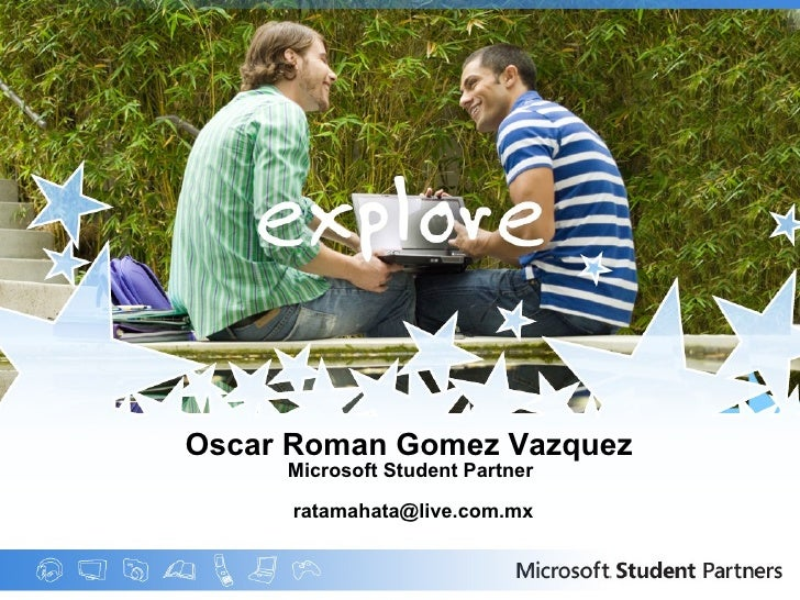 Oscar Roman Gomez Vazquez   Microsoft Student Partner  [email_address]