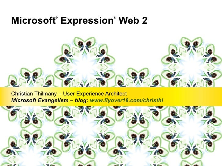 Microsoft ®  Expression ®  Web 2 Christian Thilmany – User Experience Architect Microsoft Evangelism – blog:  www.flyover1...