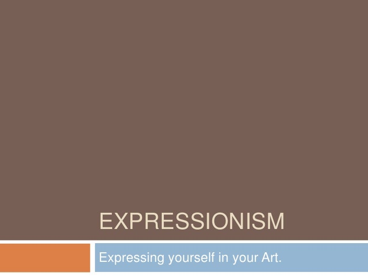 Expressionism<br />Expressing yourself in your Art. <br />