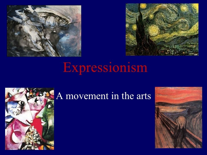 Expressionism A movement in the arts
