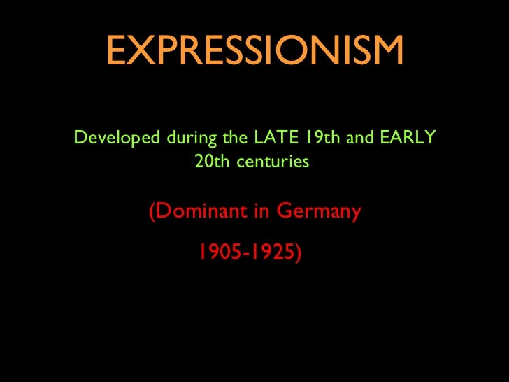 EXPRESSIONISMDeveloped during the LATE 19th and EARLY             20th centuries        (Dominant in Germany             1...