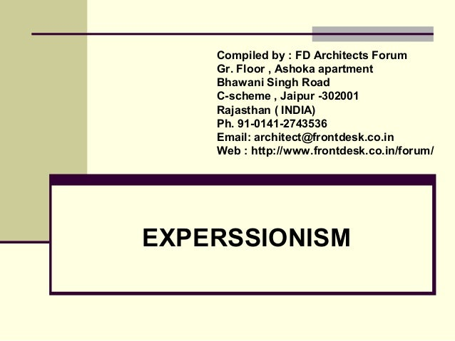 EXPERSSIONISM Compiled by : FD Architects Forum Gr. Floor , Ashoka apartment Bhawani Singh Road C-scheme , Jaipur -302001 ...