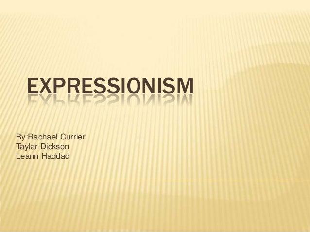 EXPRESSIONISMBy:Rachael CurrierTaylar DicksonLeann Haddad