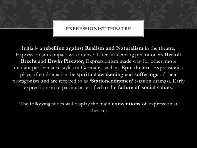 """expressionism theatre styles Transcript of expressionism theatre presentation expressionism """"expressionism is a modernist movement in drama and theatre that developed in europe (particularly germany) in the early 20th century."""