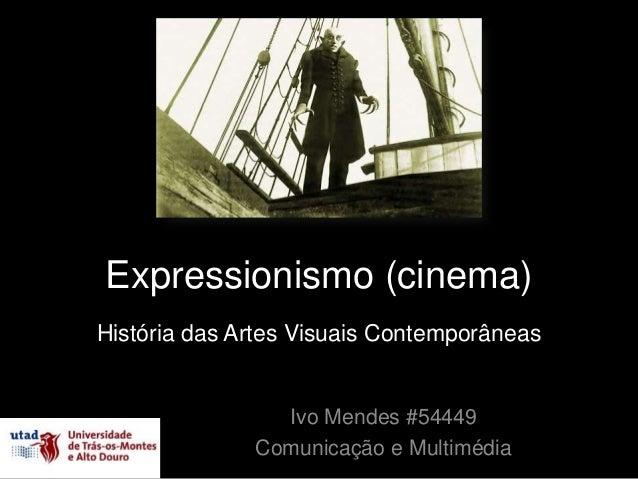 Expressionismo (cinema)História das Artes Visuais Contemporâneas                Ivo Mendes #54449              Comunicação...
