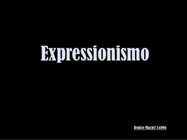 Expressionismo            Denise Maciel 54896