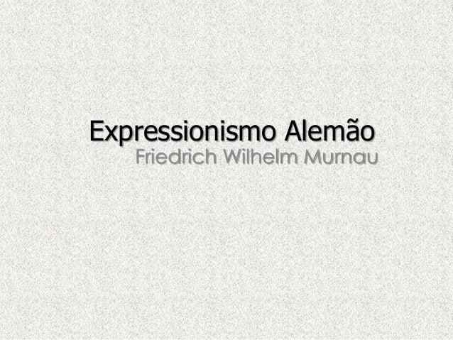 Expressionismo Alemão  Friedrich Wilhelm Murnau