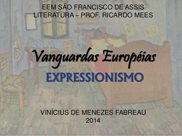 EEM SÃO FRANCISCO DE ASSIS LITERATURA – PROF. RICARDO MEES Vanguardas Européias EXPRESSIONISMO VINÍCIUS DE MENEZES FABREAU...