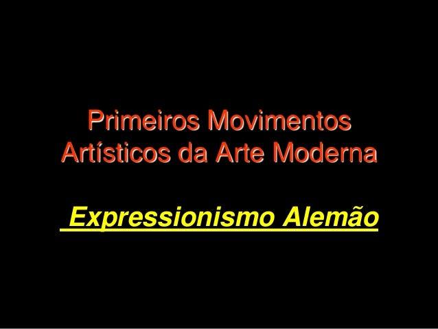 Primeiros MovimentosArtísticos da Arte ModernaExpressionismo Alemão