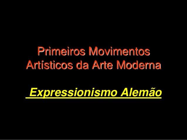 Primeiros Movimentos Artísticos da Arte Moderna Expressionismo Alemão