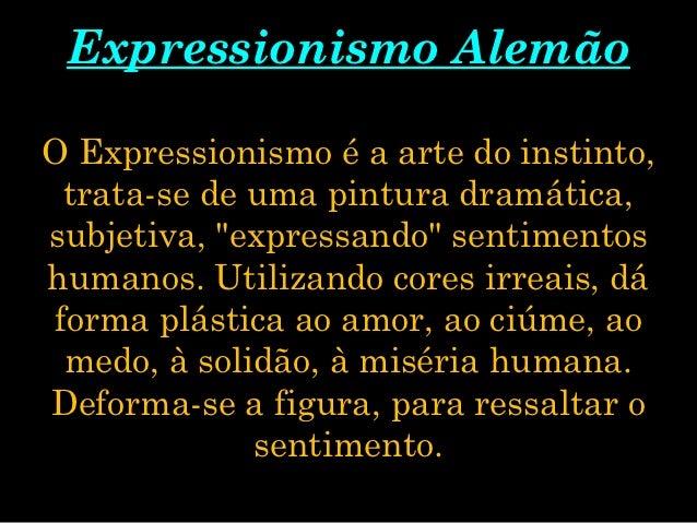 """Expressionismo AlemãoO Expressionismo é a arte do instinto, trata-se de uma pintura dramática,subjetiva, """"expressando"""" sen..."""