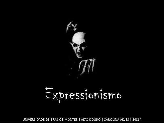 ExpressionismoUNIVERSIDADE DE TRÁS-OS-MONTES E ALTO DOURO | CAROLINA ALVES | 54864