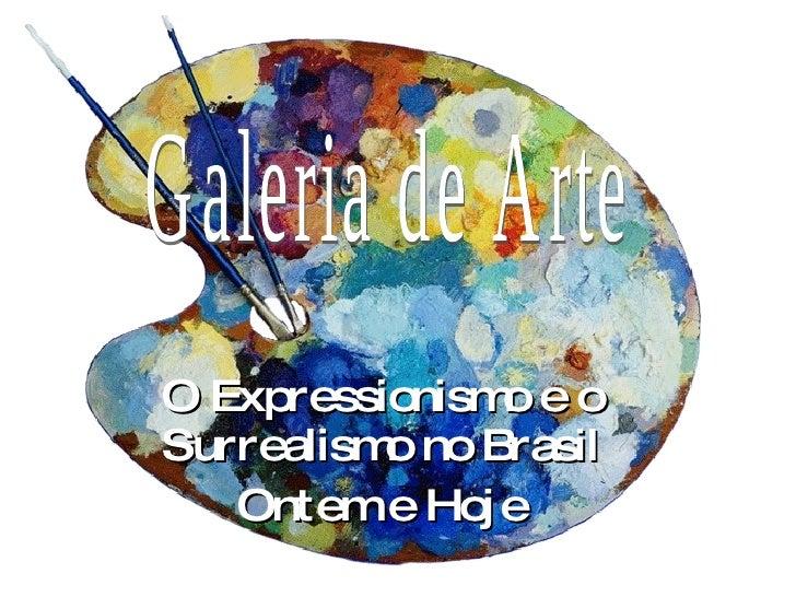 O Expressionismo e o Surrealismo no Brasil Ontem e Hoje Galeria de Arte
