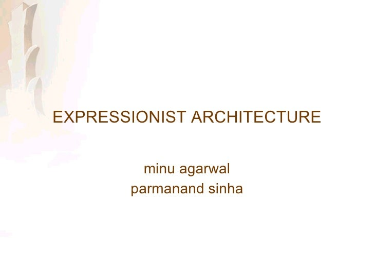 EXPRESSIONIST ARCHITECTURE minu agarwal parmanand sinha