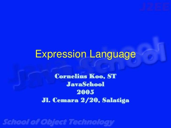 Expression Language     Cornelius Koo, ST        JavaSchool           2005 Jl. Cemara 2/20, Salatiga