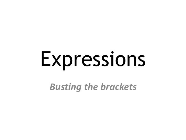 Expressions<br />Busting the brackets<br />