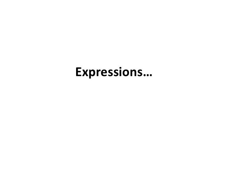 Expressions…<br />
