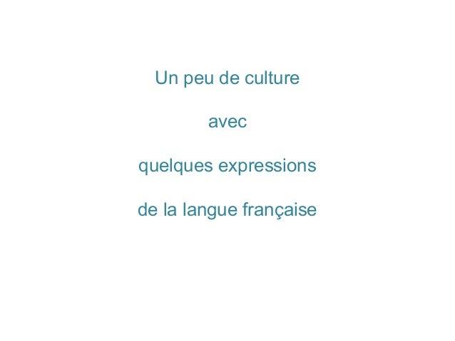 Un peu de culture        avecquelques expressionsde la langue française