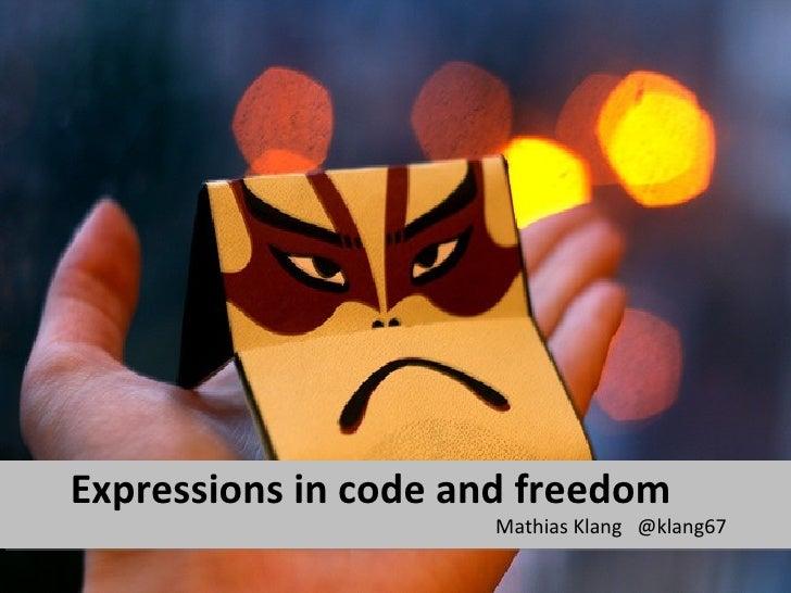 Expressions in code and freedom                     Mathias Klang @klang67
