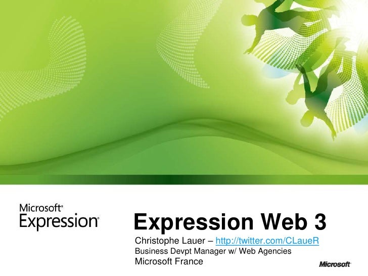 Expression Web 3<br />Christophe Lauer – http://twitter.com/CLaueR<br />Business Devpt Manager w/ Web Agencies<br />Micros...