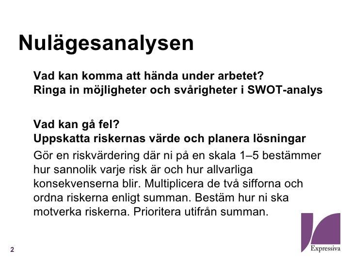 Nulägesanalysen     Vad kan komma att hända under arbetet?     Ringa in möjligheter och svårigheter i SWOT-analys     Vad ...