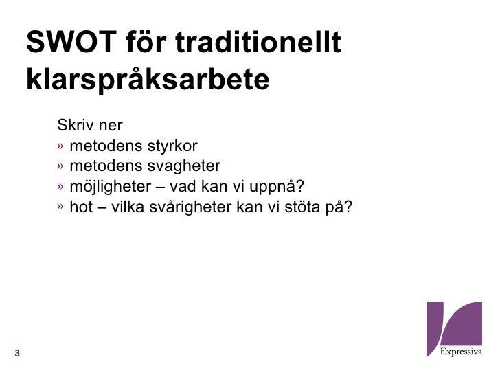 SWOT för traditionellt    klarspråksarbete      Skriv ner      » metodens styrkor      » metodens svagheter      » möjligh...