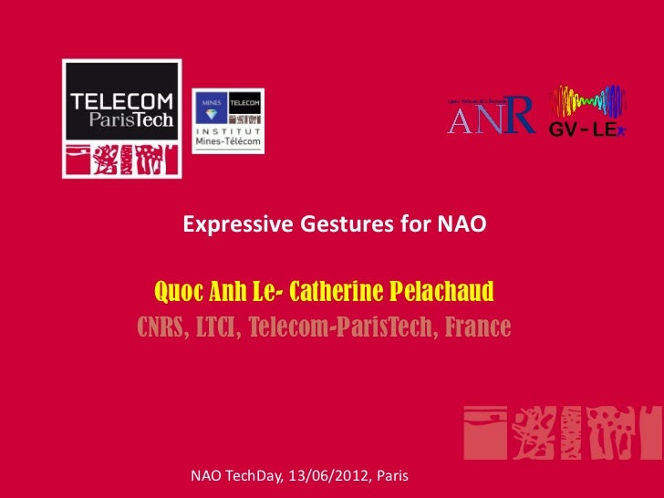 Expressive Gestures for NAO  Quoc Anh Le- Catherine PelachaudCNRS, LTCI, Telecom-ParisTech, France     NAO TechDay, 13/06/...