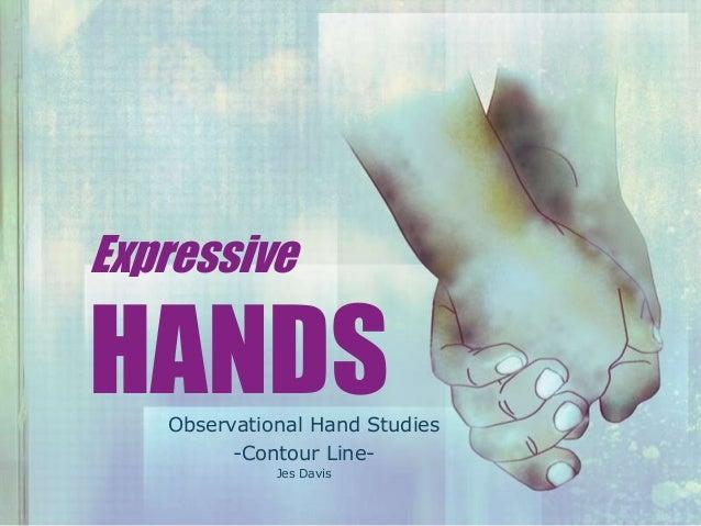 Expressive HANDSObservational Hand Studies -Contour Line- Jes Davis
