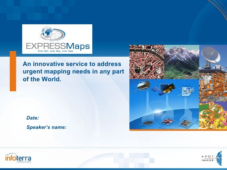 An innovative service to address urgent mapping needs in any part of the world Date: Speaker's name: