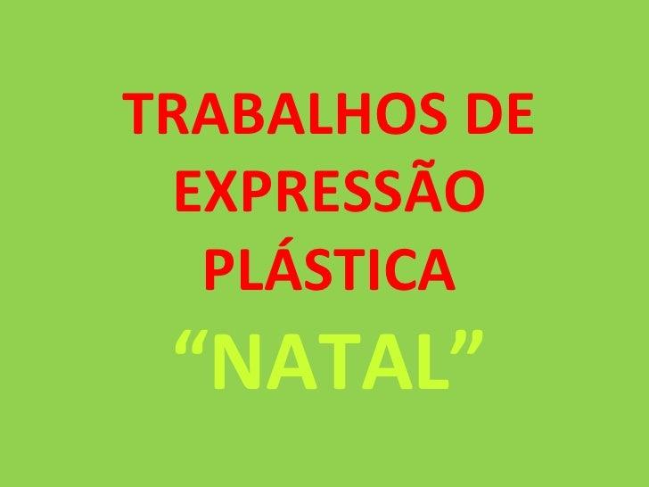 """TRABALHOS DE EXPRESSÃO PLÁSTICA """" NATAL"""""""