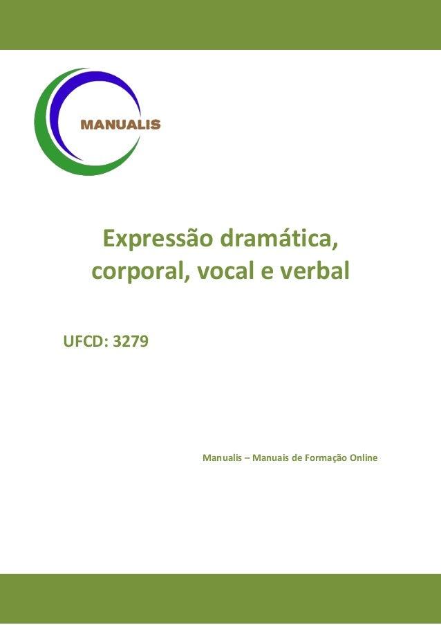 Expressão dramática, corporal, vocal e verbal  UFCD: 3279  Manualis – Manuais de Formação Online