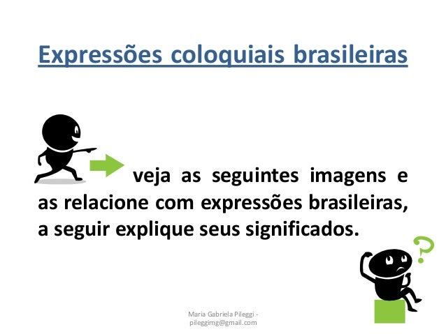 Expressões coloquiais brasileiras veja as seguintes imagens e as relacione com expressões brasileiras, a seguir explique s...