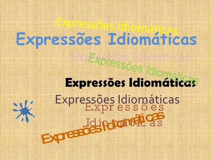 Expressões Idiomáticas Expressões Idiomáticas Expressões Idiomáticas Expressões Idiomáticas Expressões Idiomáticas Express...
