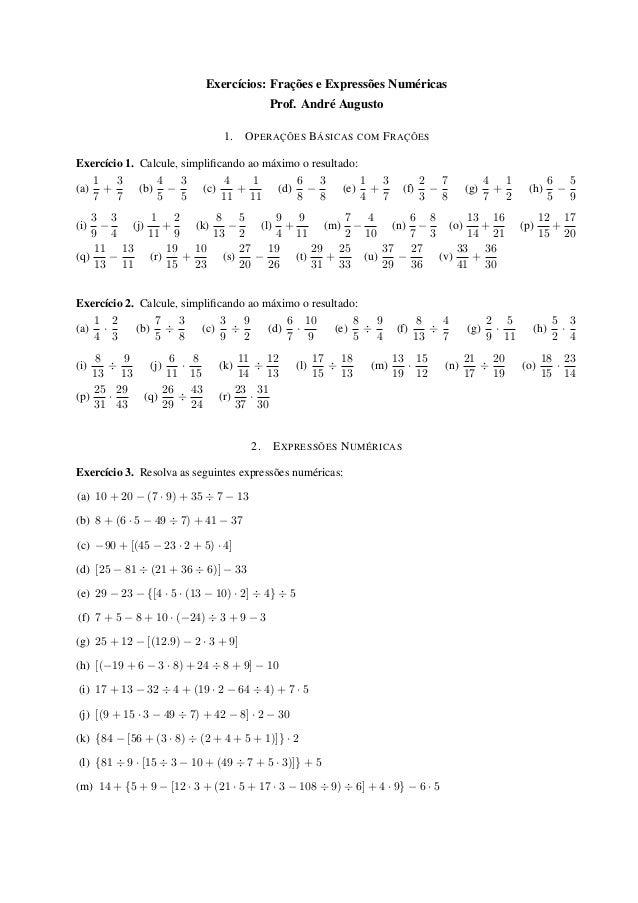 Exercícios: Frações e Expressões Numéricas  Prof. André Augusto  1. OPERAÇÕES BÁSICAS COM FRAÇÕES  Exercício 1. Calcule, s...