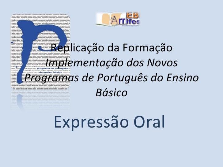 Replicação da Formação Implementação dos Novos Programas de Português do Ensino Básico Expressão Oral