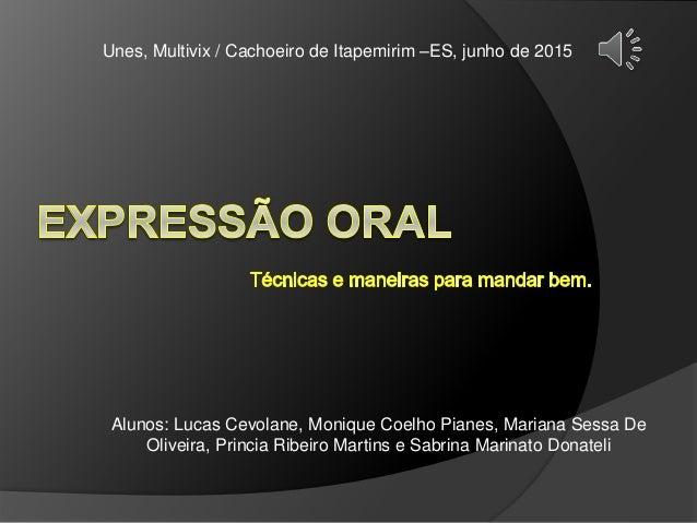 Unes, Multivix / Cachoeiro de Itapemirim –ES, junho de 2015 Alunos: Lucas Cevolane, Monique Coelho Pianes, Mariana Sessa D...