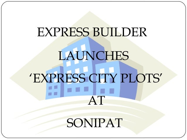 EXPRESS BUILDER    LAUNCHES'EXPRESS CITY PLOTS'        AT     SONIPAT