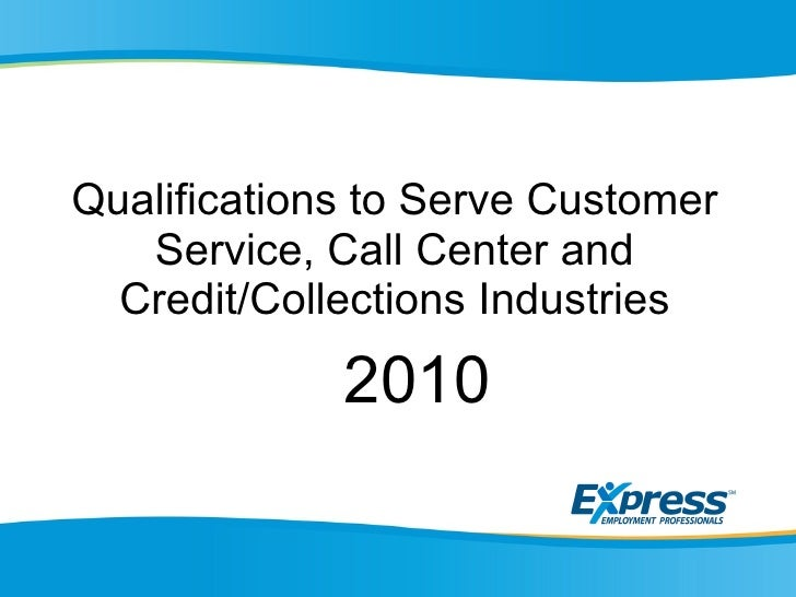 Qualifications to Serve Customer Service, Call Center and Credit/Collections Industries 2010