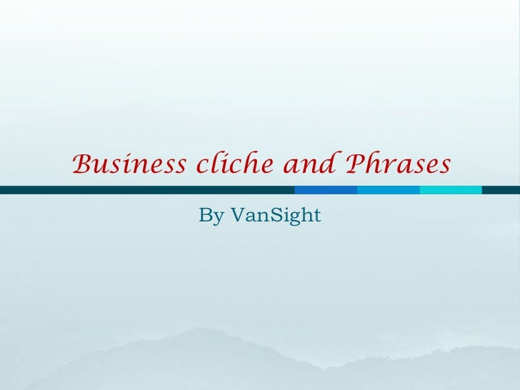 Business cliche and Phrases         By VanSight