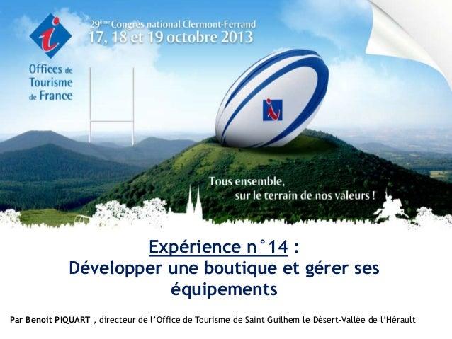 Expérience n°14 : Développer une boutique et gérer ses équipements Par Benoit PIQUART , directeur de l'Office de Tourisme ...