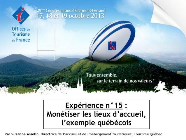 Expérience n°15 : Monétiser les lieux d'accueil, l'exemple québécois Par Suzanne Asselin, directrice de l'accueil et de l'...